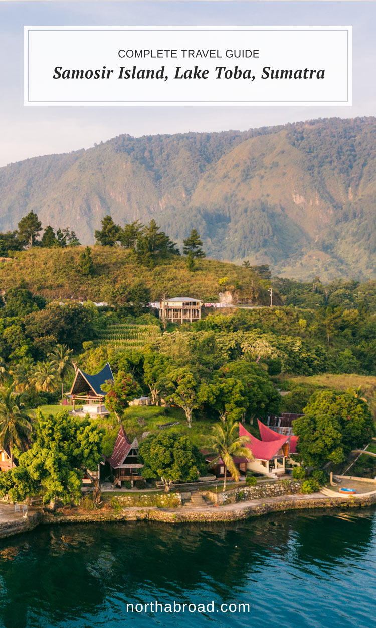 Complete Travel Guide to Samosir Island on Lake Toba, North Sumatra, Indonesia. What to do, where to stay, where to eat and when to visit the beautiful volcanic island.